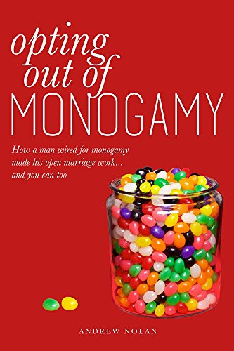 9780997438901: Opting Out of Monogamy: How a Man Wired for Monogamy Made His Open Marriage Work... and You Can Too