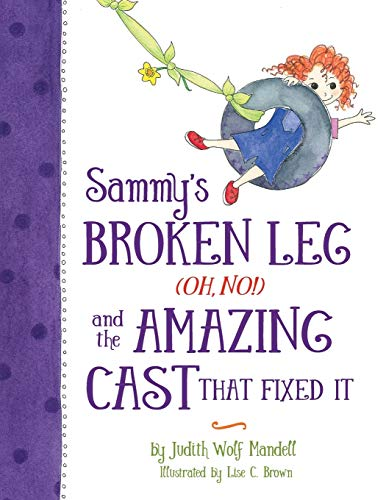 Sammy's Broken Leg (Oh, No!) and the Amazing Cast That Fixed It: Judith Wolf Mandell