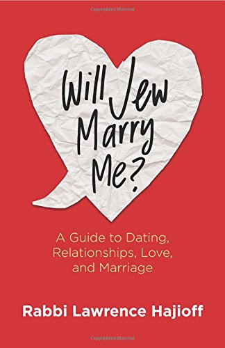 Will Jew Marry Me?: A Guide to Dating, Relationships, Love, and Marriage: Hajioff, Rabbi Lawrence