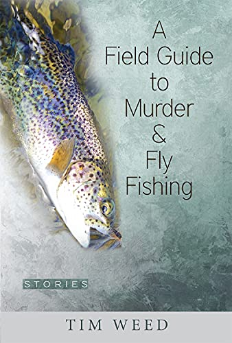 9780997452846: A Field Guide to Murder & Fly Fishing: Stories