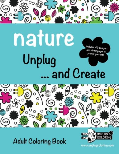 NATURE Unplug . and Create: Adult Coloring Book: Unplug Coloring LLC