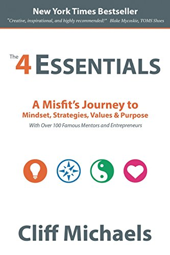 9780997524314: The 4 Essentials: A Misfit's Journey to Mindset, Strategies, Values & Purpose (With Over 100 Famous Mentors and Entrepreneurs)