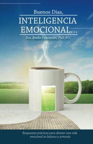 9780997540208: Buenos Dias, Inteligencia Emocional: Respuestas practicas para obtener una vida emocional en balance y armonia