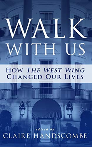 Walk with Us: How the West Wing Changed Our Lives 9780997552317 The West Wing premiered in 1999. That's a long time ago. Back then, we were worrying about the Millennium Bug, paying $700 for DVD playe
