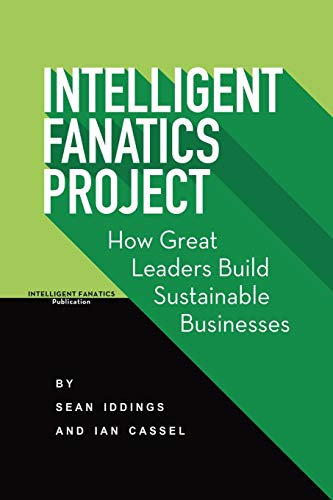 9780997576504: Intelligent Fanatics Project: How Great Leaders Build Sustainable Businesses
