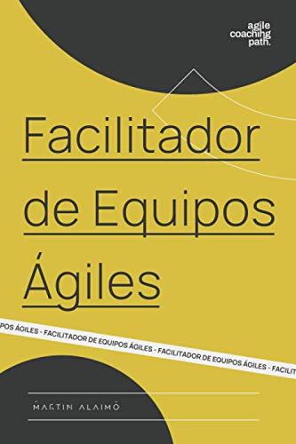 9780997579604: Facilitador de Equipos Ágiles: El camino de un coach hacia la agilidad empresarial (Chief Agility Officer) (Volume 1) (Spanish Edition)