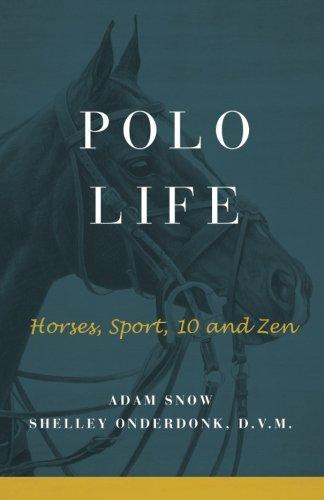 Polo Life: Horses, Sport, 10 and Zen