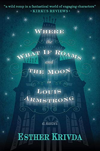 9780997589207: Where the What If Roams and the Moon is Louis Armstrong