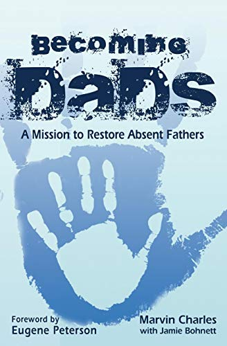 Becoming Dads : A Mission to Restore Absent Fathers - Marvin Charles