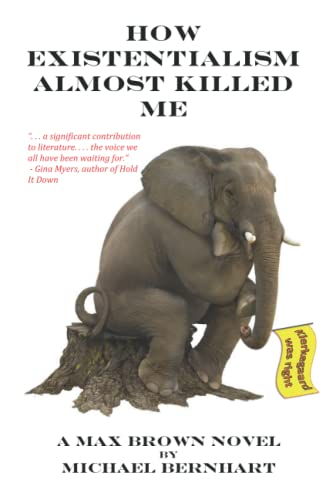 How Existentialism Almost Killed Me: Kierkegaard Was Right (The Max Brown Tetralogy) (Volume 4): ...
