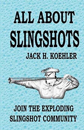 All about Slingshots: Jack H Koehler