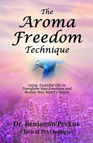 9780997649406: The Aroma Freedom Technique: Using Essential Oils to Transform Your Emotions and Realize Your Heart's Desire