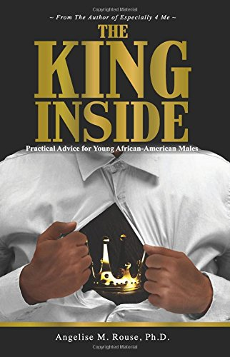 The King Inside: Practical Advice for Young African-American Males: Rouse, Dr. Angelise M.