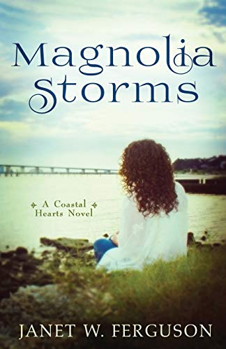 Magnolia Storms (A Coastal Hearts Novel): Janet W. Ferguson