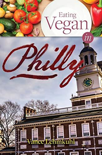 Eating Vegan in Philly (Vegan City Guides): Vance Lehmkuhl