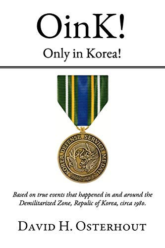 9780997676006: Oink! Only in Korea!: Based on True Events That Happened in and Around the Demilitarized Zone, Republic of Korea Circa 1980.