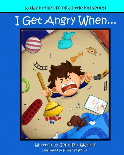9780997735819: I Get Angry When (a day in the life of a little kid)