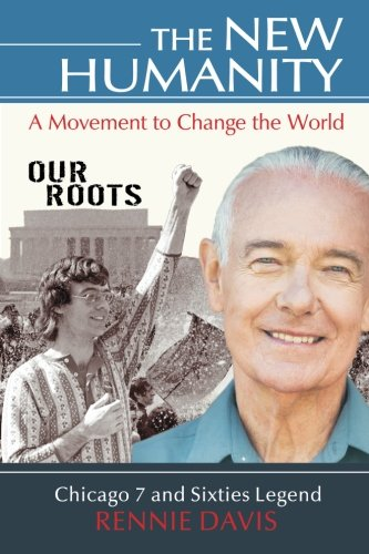 The New Humanity: A Movement to Change the World (Our Roots) (Volume 1): Rennie Davis