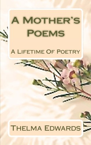 A Mother's Poems: A Lifetime of Poetry: Thelma Edwards