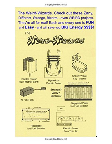 9780997741742: The Weird Wizards. Check out these Zany, Different, Strange, Bizarre - even WEIRD projects. They're all for real! Each and every one is Fun and Easy - and will save you BIG Energy $$$$.