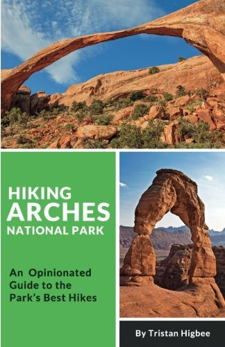 9780997746006: Hiking Arches National Park: An Opinionated Guide to the Park's Best Hikes