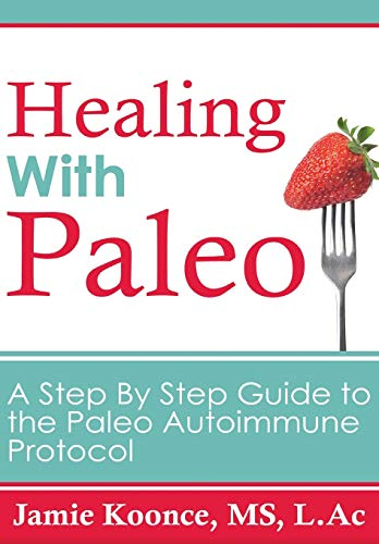 9780997782608: Healing with Paleo: A Step-By-Step Guide to the Paleo Autoimmune Protocol