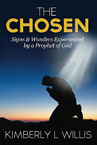 9780997783001: The Chosen: Signs & Wonders Experienced by a Prophet of God