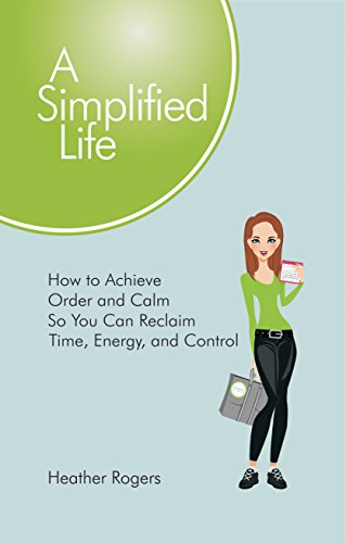 9780997835502: A Simplified Life: How to Achieve Order and Calm So You Can Reclaim Time, Energy, and Control