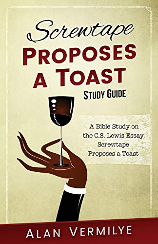 9780997841763: Screwtape Proposes a Toast Study Guide: A Bible Study on the C.S. Lewis Essay Screwtape Proposes a Toast