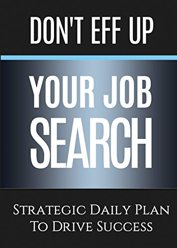 Don't Eff Up Your Job Search: Strategic Daily Plan to Drive Success (Paperback): Michele Renee ...