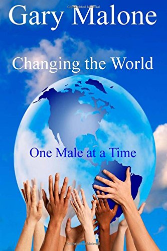 9780997845907: Changing the World, One Male at a Time