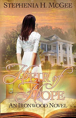 Heir of Hope: Ironwood Plantation Family Saga Book Two: Stephenia H McGee