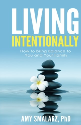9780997867107: Living Intentionally: How to Bring Balance to You and Your Family