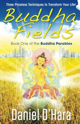 9780997881806: Buddha Fields: Three Priceless Techniques to Transform Your Life! (Buddha Parables) (Volume 1)