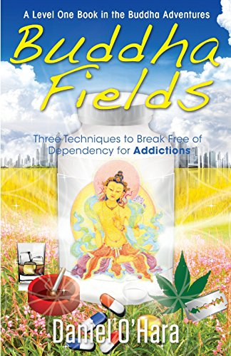 9780997881820: Buddha Fields for Addictions: Three Techniques to Break Free of Dependency: Volume 1 (The Buddha Adventures)