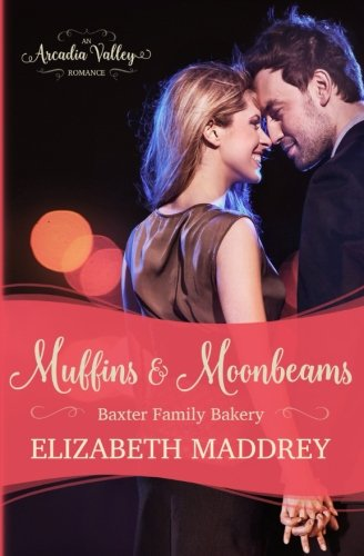 Muffins and Moonbeams : Baxter Family Bakery Book One: Elizabeth Maddrey