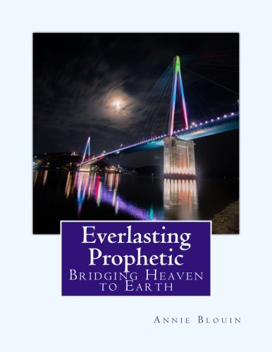 9780997884708: Everlasting Prophetic: Bridging Heaven to Earth