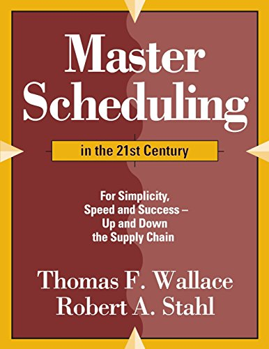 9780997887716: Master Scheduling in the 21st Century: For Simplicity, Speed and Success- Up and Down the Supply Chain