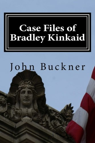 Case Files of Bradley Kinkaid: Buckner, John O.