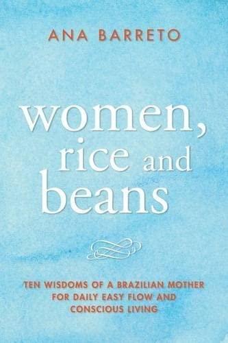 Women, Rice and Beans: Ten Wisdoms of: Ana Barreto