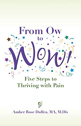 From Ow to Wow!: Five Steps to Thriving with Pain: Dullea, Amber Rose