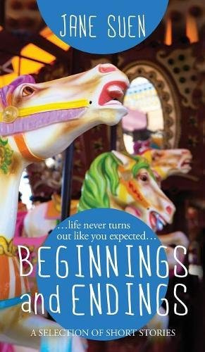 Beginnings and Endings: A Selection of Short Stories: Jane Suen