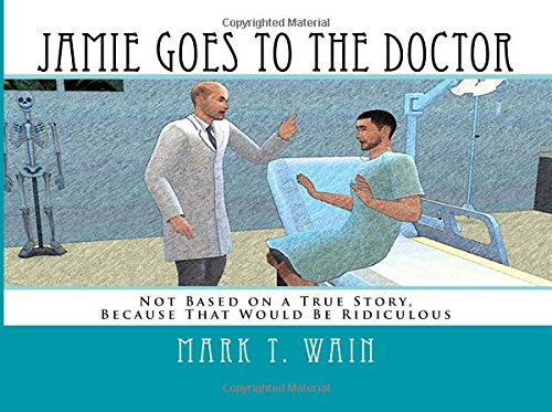 9780997942521: Jamie Goes to the Doctor: Not Based on a True Story, Because That Would Be Ridiculous (Jamie Has Experiences) (Volume 1)