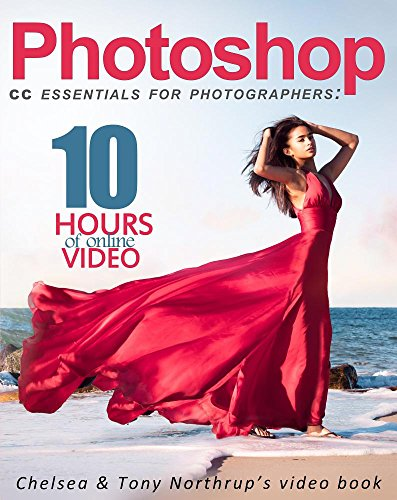 Photoshop CC Essentials for Photographers: Chelsea and Tony Northrup's Video Book: Northrup, ...
