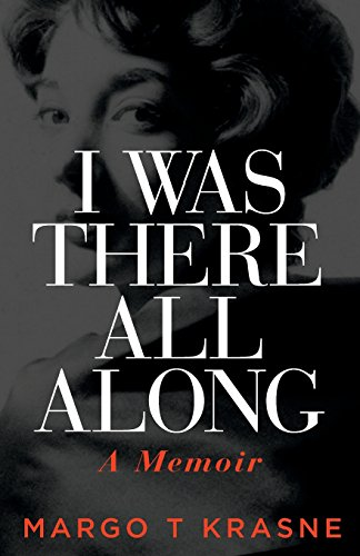 9780997965490: I Was There All Along: A Memoir