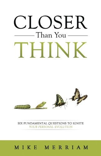 9780997969214: Closer Than You Think - Six Fundamental Questions to Ignite Your Personal Evolution