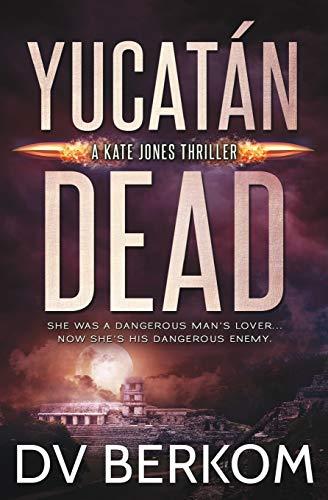 9780997970821: Yucatán Dead: A Kate Jones Thriller (Kate Jones Thrillers) (Volume 6)