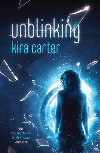 Unblinking (The Shuttered Lands Trilogy) (Volume 1): Kira Carter