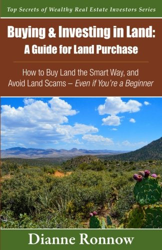 9780997985702: Buying and Investing in Land: A Guide for Land Purchase: How to Buy Land the Smart Way and Learn How to Avoid Land Scams-- Even if You Are a Beginner: ... Secrets of Wealthy Real Estate Investors)