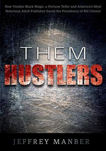 Them Hustlers: How Voodoo Black Magic, a: Jeffrey Manber